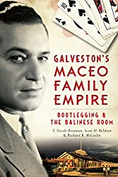 Galveston's Maceo Family Empire: Bootlegging & The Balinese Room