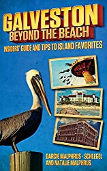 Galveston: Beyond the Beach: Insiders' Guide and Tips to Island Favorites